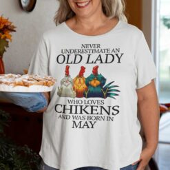 Never Underestimate Old Lady Who Loves Chickens Shirt May