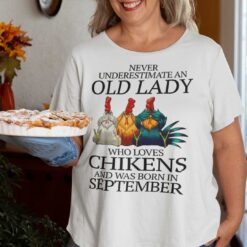 Never Underestimate Old Lady Who Loves Chickens Shirt September
