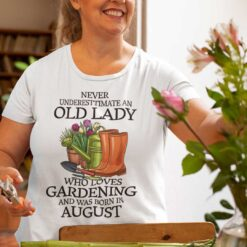 Never Underestimate Old Lady Who Loves Gardening Shirt August
