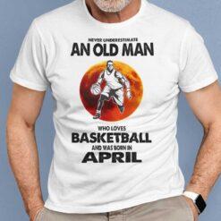 Never Underestimate Old Man Who Loves Basketball Shirt April