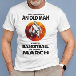 Never Underestimate Old Man Who Loves Basketball Shirt March