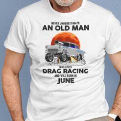 Never Underestimate Old Man Who Loves Drag Racing Shirt June