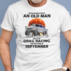 Never Underestimate Old Man Who Loves Drag Racing Shirt September