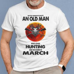 Never Underestimate Old Man Who Loves Hunting Shirt March
