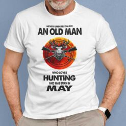 Never Underestimate Old Man Who Loves Hunting Shirt May