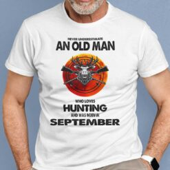 Never Underestimate Old Man Who Loves Hunting Shirt September