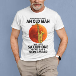 Never Underestimate Old Man Who Loves Saxophone Shirt November