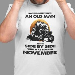 Never Underestimate Old Man With Side By Side Shirt November