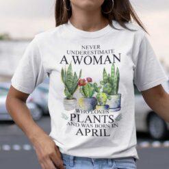 Never Underestimate Woman Who Loves Plants Shirt April