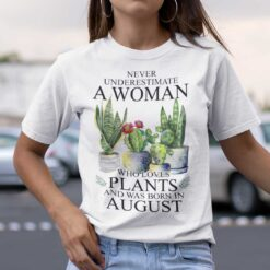 Never Underestimate Woman Who Loves Plants Shirt August