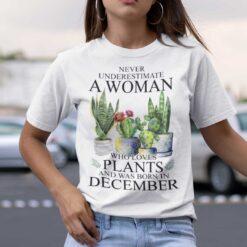 Never Underestimate Woman Who Loves Plants Shirt December