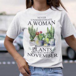Never Underestimate Woman Who Loves Plants Shirt November
