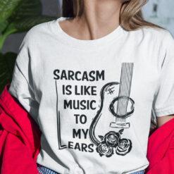 Sarcasm Is Like Music To My Ears Shirt Guitar Lover Tee