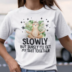 Slowly But Surely I'll Get My Shit Together Sloth Yoga Shirt