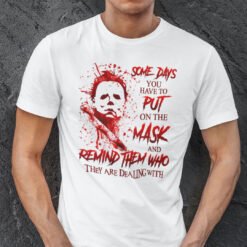 Someday You Have To Put On The Mask Shirt Michael Myers Halloween