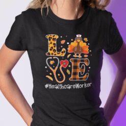 Turkey Love Thanksgiving Shirt Health Care Worker