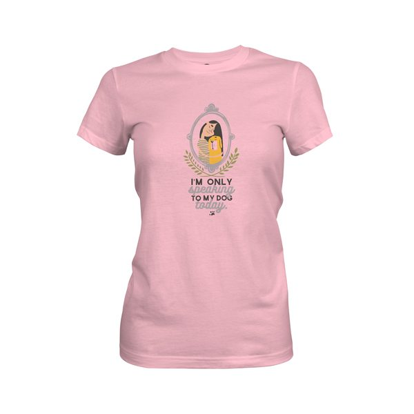 Im Only Speaking To My Dog Today T Shirt Light Pink
