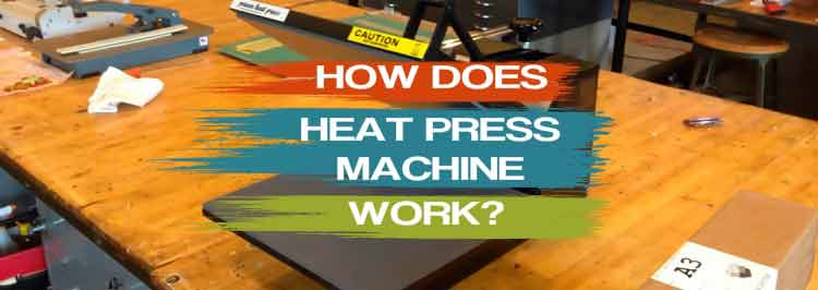 How Does Heat Press Machine Work