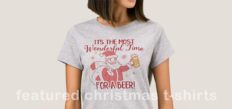 Funny Christmas Shirts and Tees. Featured It's the most wonderful time for a beer.