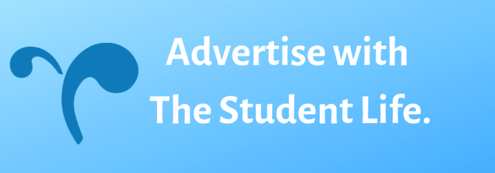 "Blue background with text that says ""Advertise with The Student Life."""