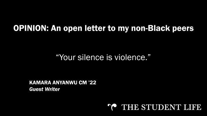 """An open letter to my non-Black peers: Your silence is violence."" — Kamara Anyanwu CM '22"