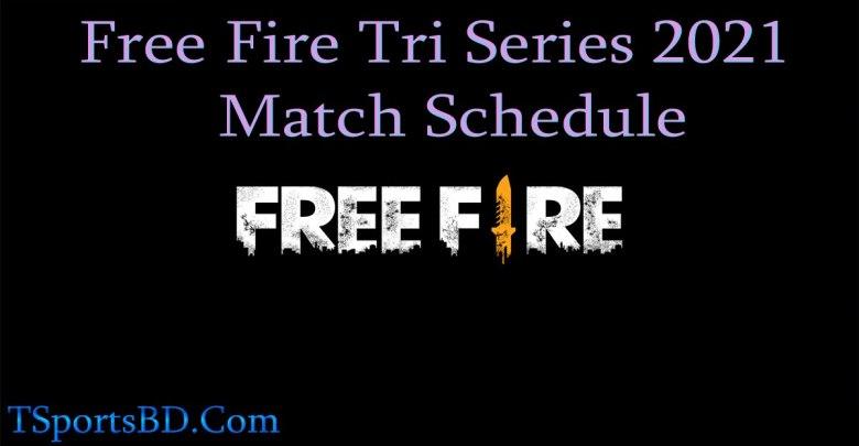 Free Fire Tri Series 2021 Schedule