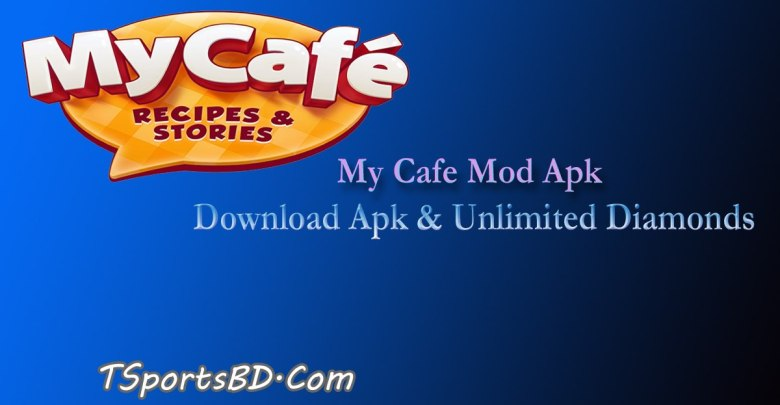 My Cafe Mod Apk 2021