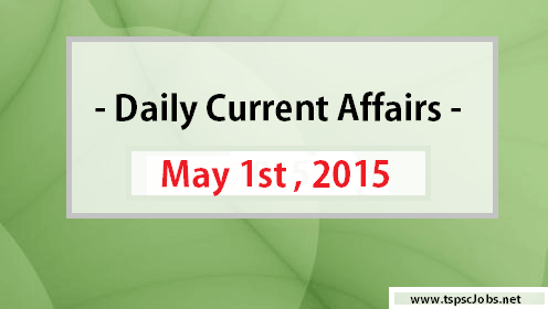 May 1st Current Affairs and Gk – Daily Updates 2015