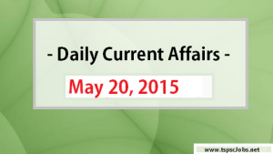 Current Affairs 2015 - MAY 20th