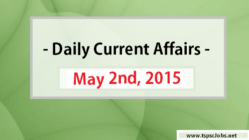 May 2nd Current Affairs 2015 – Daily Updates
