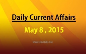 May 8 2015 Current Affairs - May8th GK Today