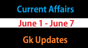 June 1 - June 7 gk current affairs