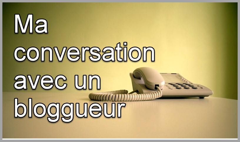 Rapport de ma conversation avec un bloggueur comme vous (vous serez surpris)!