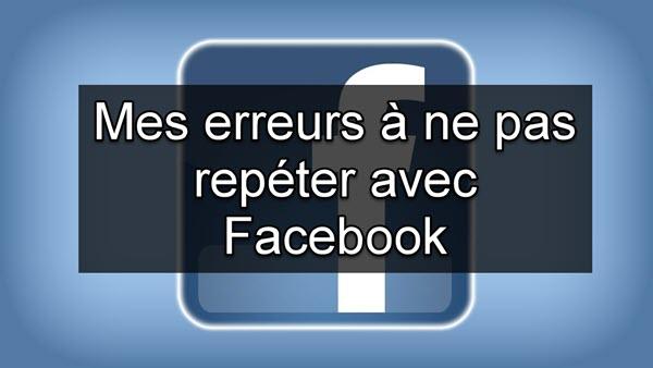 Parcours d'un entrepreneur: mes graves erreurs Facebook à ne pas répéter