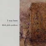 I Was Here / Think Pink Syndicate