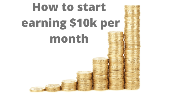 How to start earning $10k per month