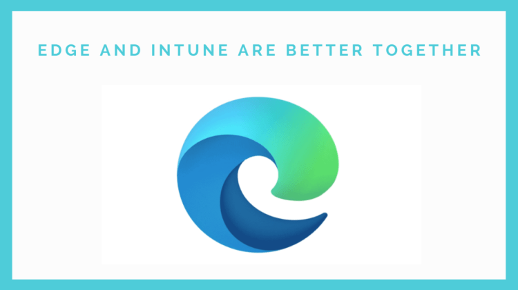Edge and Intune are better together