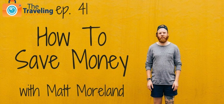 TTIM 41 – How to save money with Matt Moreland