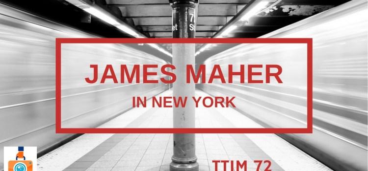 TTIM 72 – James Maher in New York