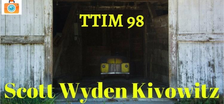 TTIM 98 – Scott Wyden Kivowitz