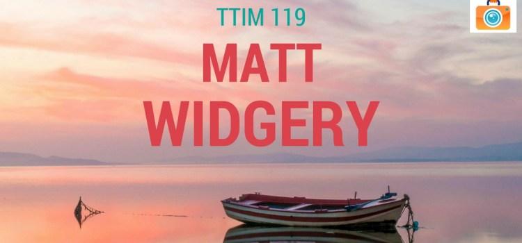 TTIM 119 – Matt Widgery