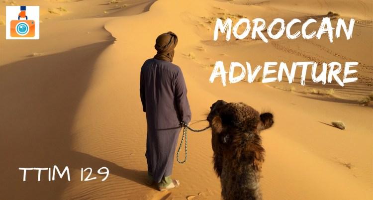 TTIM 129 – Moroccan Adventure