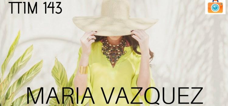 TTIM 143 – Maria Vazquez