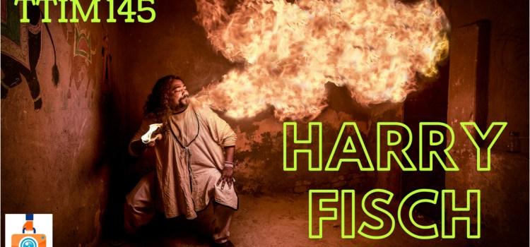 TTIM 145 – Harry Fisch