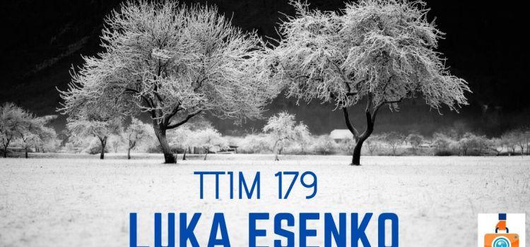 TTIM 179 – Luka Esenko