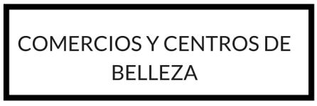 COMERCIOS Y CENTROS BELLEZA BOUTIQUES