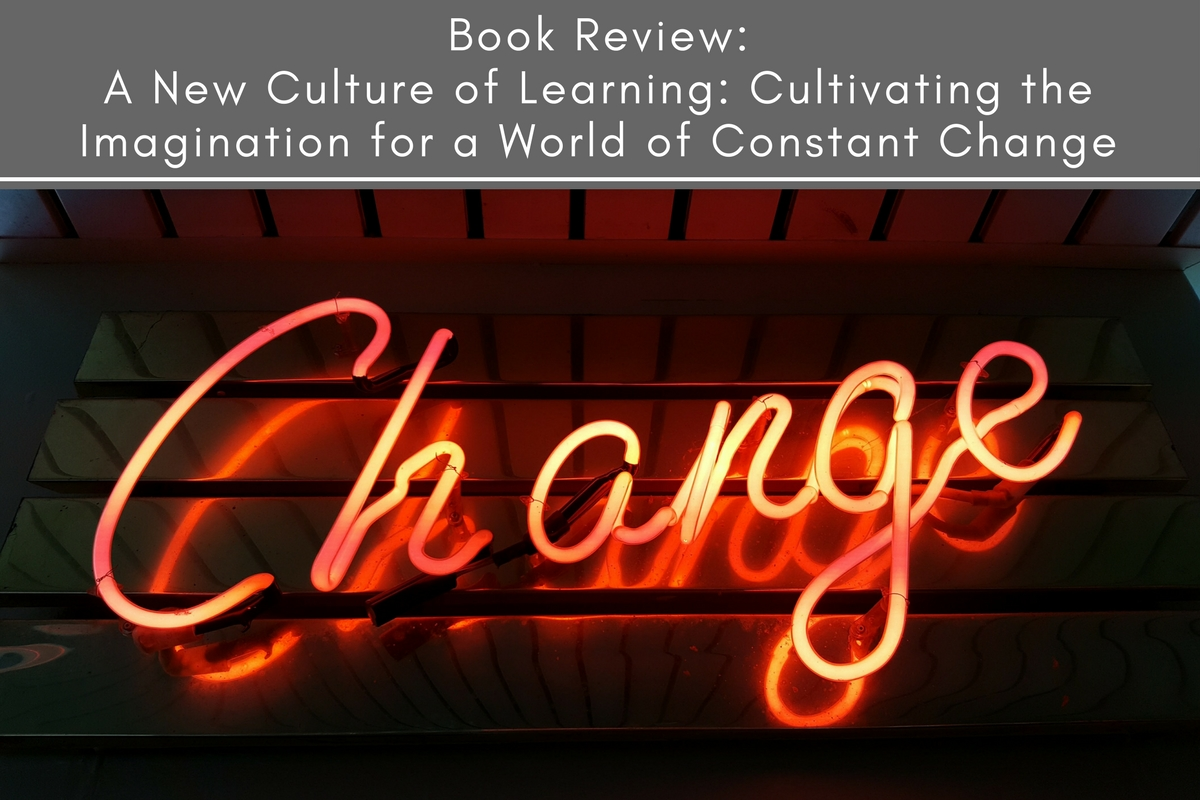Book Review: A New Culture of Learning: Cultivating the Imagination for a World of Constant Change