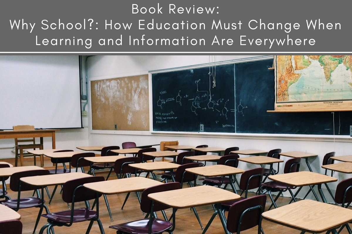 Book Review: Why School?: How Education Must Change When Learning and Information Are Everywhere