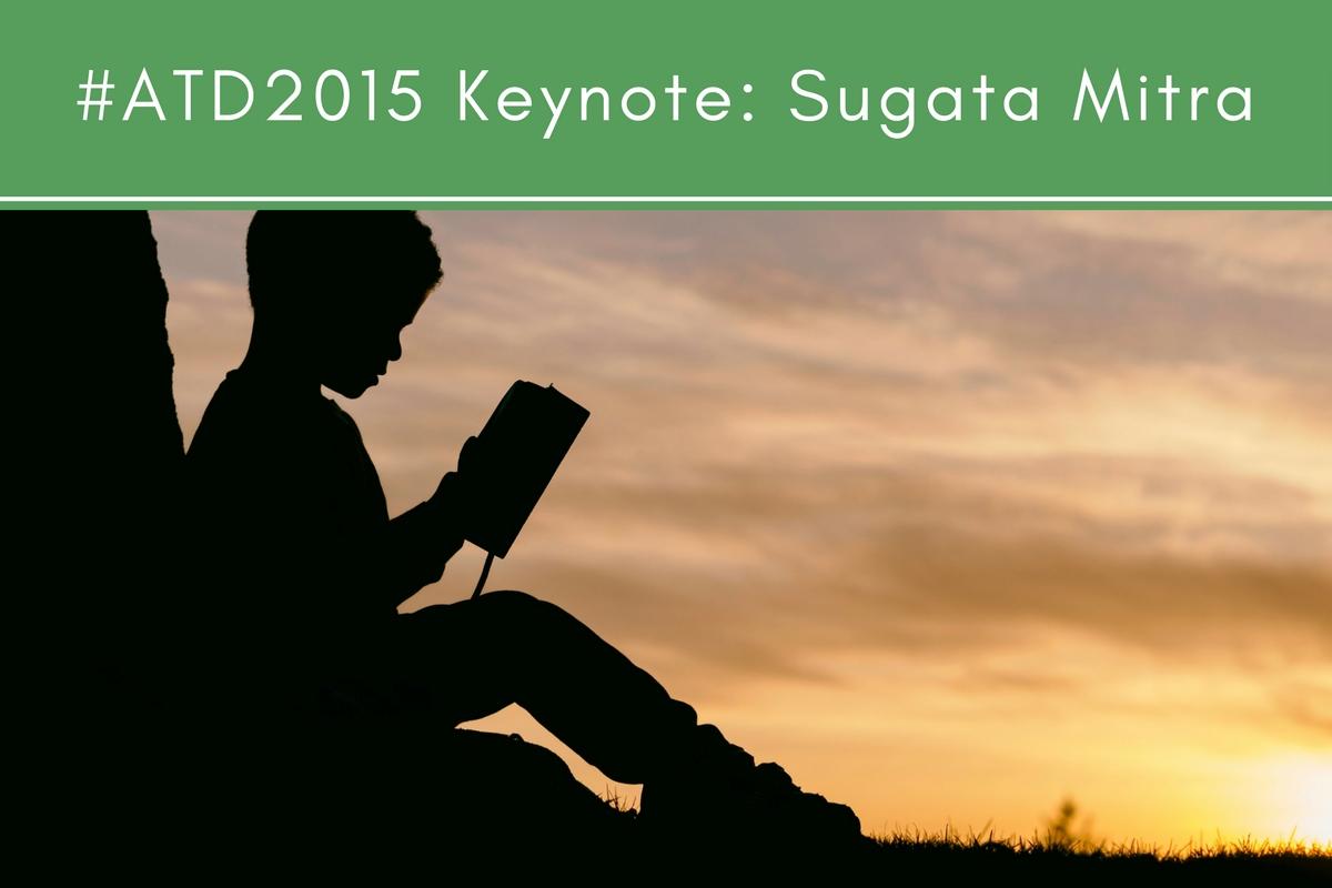 #ATD2015 Keynote: Sugata Mitra