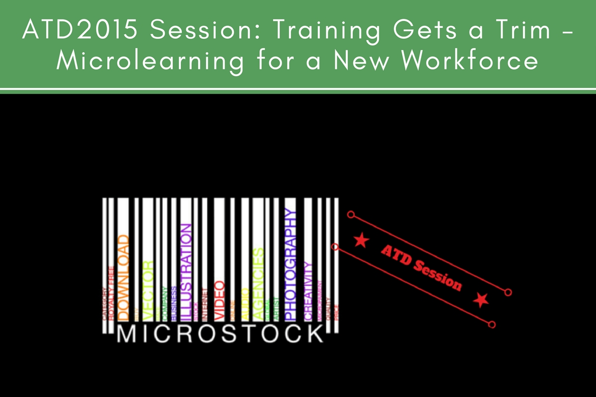 ATD2015 Session: Training gets a trim – Microlearning for a new workforce